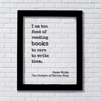 Oscar Wilde - The Picture of Dorian Gray - I am too fond of reading books to care to write them