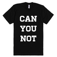 Can You Not White Lettering T Shirt-Unisex Black T-Shirt