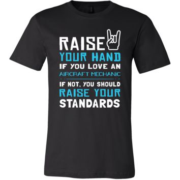 Aircraft Mechanic Shirt - Raise your hand if you love Aircraft Mechanic, if not raise your standards - Profession Gift