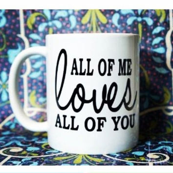 ALL OF ME LOVES ALL OF YOU COFFEE MUG