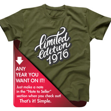 Limited Edition 1976 T-shirt - 40th Birthday Gift For Men and Women - Any Year You Want!  Gift idea. More colors available LTD-1976