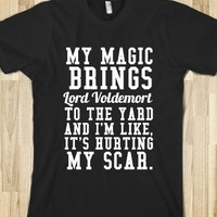 Supermarket: My Magic Brings Lord Voldemort To The Yard and I'm Like It's Hurting My Scar T-Shirt from Glamfoxx Shirts