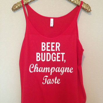 Beer Budget, Champagne Taste - Slouchy Relaxed Fit Tank - Ruffles with Love - Fashion Tee - Graphic Tee - Workout Tank