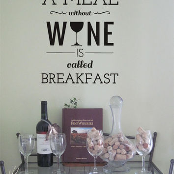 a meal without wine is called breakfast vinyl wall decal