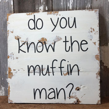 Handmade Barnwood Sign DO You Know The Muffin Man