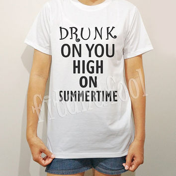 Drunk On You High On Summertime TShirts Text TShirts Funny TShirts Men TShirts Unisex TShirts Women TShirts White Tee Shirts - Size S M L