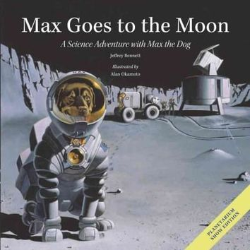 Max Goes to the Moon: A Science Adventure With Max the Dog: Planetarium Show Edition: Max Goes to the Moon