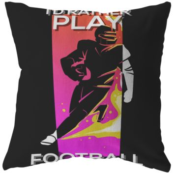 I'd Rather Play Football v2 Pillow