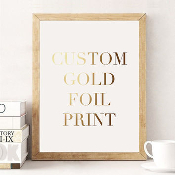 Custom Gold Foil Print, Custom Wall Decor, Custom Typography, Typography Print, Custom Quotes, Wall Art Prints.