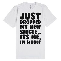 Just Dropped My New Single. It's Me, I'm Single-White T-Shirt