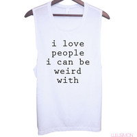 I Love People I Can Be Weird With Muscle Tee