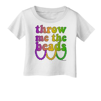 Throw Me The Beads - Mardi Gras Infant T-Shirt by TooLoud