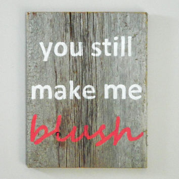 "Reclaimed Barnwood, Hand-Painted Wood Sign Rustic Decor Wall Art - ""You Still Make Me Blush"""