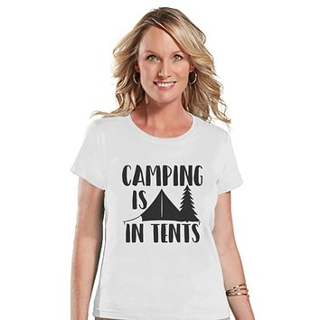 Camping Shirt - Camping Is In Tents Shirt - Womens White T-shirt - Ladies Camping, Hiking, Outdoors, Mountain, Nature Tee - Humorous T-shirt