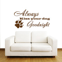 Always kiss your dog goodnight- dog paw - Wall Decals Quotes - Wall Vinyl Decal - Wall Home Decor - Housewares Vinyl Quote Decal V919