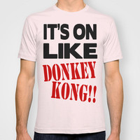 It's On Like Donkey Kong!! T-shirt by Raunchy Ass Tees