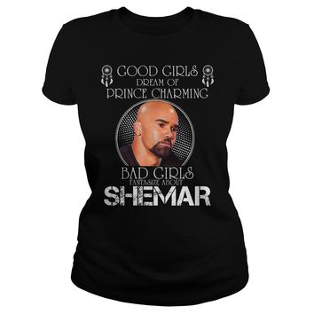 Good girls dream of prince charming bad girl fantasize about Shemar shirt Premium Fitted Ladies Tee