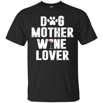 Funny Dog Mother Wine Lover Gift T-Shirt