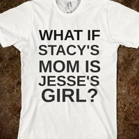 STACY'S MOM JESSE'S GIRL? - rockgoddesstees