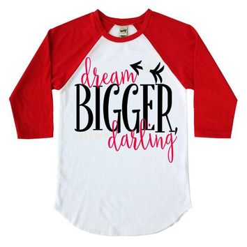 Dream Bigger Darling Kids Raglan Shirt