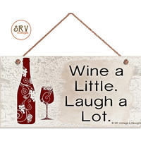 "Wine Sign, Wine A Little Laugh A Lot, Weatherproof, 5""x10""  Wine Bottle and Glass Wall Plaque, Funny Sign, Home Gift, Made To Order"