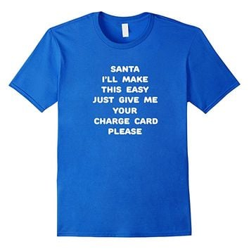 Santa Give Me Your Charge Card Christmas T Shirt Funny