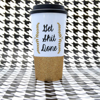 Personalized Coffee Cup - Glitter Dipped Coffee Mug -Personalized Coffee Mug - Get shit done travel to go mug