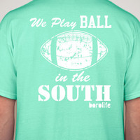 Play Ball in the South Tee T-Shirt Football - Lots of colors - southern shirt BOROLIFE down south