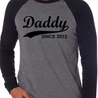 DADDY Since 2012 Father's Day Long Sleeve Raglan T-shirt Personalized With Any Year Shirt Dad to be