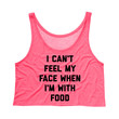 I Can't Feel My Face When I'm With Food Crop Tank Top