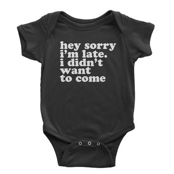 Hey Sorry I'm Late, I Didn't Want To Come  Infant One-Piece Romper Bodysuit