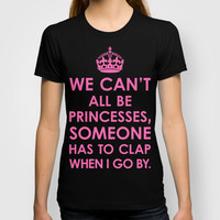 We Can't All Be Princesses (Hot Pink) T-shirt by CreativeAngel