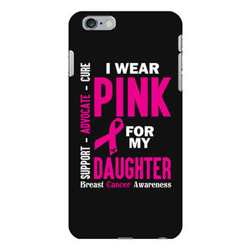 I Wear Pink For My Daughter (Breast Cancer Awareness) iPhone 6/6s Plus Case