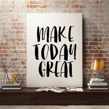 "PRINTABLE Art ""Make Today Great"" Typography Art Print Home Decor Motivational Quote Inspirational Quote Instant Download Typography Print"