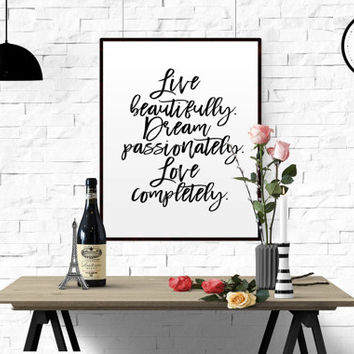 """PRINTABLE ART """"Live Beautifully Dream Passionately Love Completely"""" Wall Quote Printable Home Decor Modern Minimalist Art Black And White"""