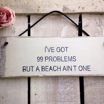 Funny Sign. Funny Gift. I've Got 99 Problems But a Beach Ain't One.