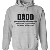 DADD Dads Against Daughters Dating Great Graphic Hoodie Hilarious Fathers Dads With Daughters Hooded Sweatshirt All Colors