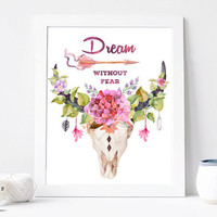 Dream without Fear Quote, Arrow, Cow Skull Poster,Bull Head Print, Pink Flowers, Tribal, Boho, Cow Horns, Antlers, Crystal, Feather, Wreathe