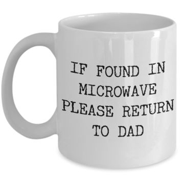 If Found in Microwave Please Return to Dad Ceramic Coffee Mug Gift