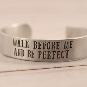 """Walk before me and be perfect"" Genesis 17:1 - 1/2"" Cuff Bracelet - Ready to ship sample"
