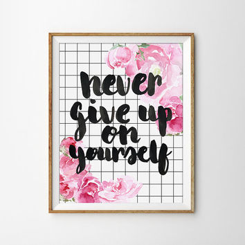 Quote Print - Never give up on yourself. Motivational Print. Inspirational Poster. Floral Print. Handmade Font. Watercolor. Grid.