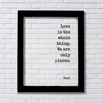 Rumi - Love is the whole thing. We are only pieces - Charity Philanthropy Non-Profit Loving Romantic