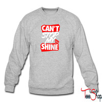 Can't Stop My Shine sweatshirt