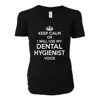 Keep Calm Or I Will Use My Dental Hygienist Voice - Ladies T-shirt