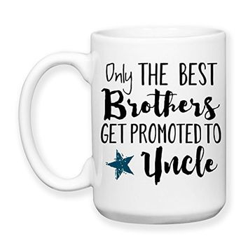 Coffee Mug, 15 oz, by Groovy Giftables - Only The Best Brothers Get Promoted To Uncle 001