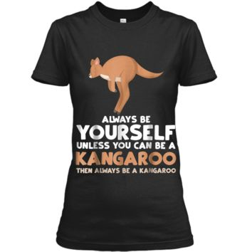 Always Be Yourself Unless You Can Be A Kangaroo  Gift Ladies Custom