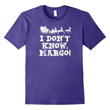 I Don't Know- Margo! T-Shirt Christmas Holiday Vacation 2017
