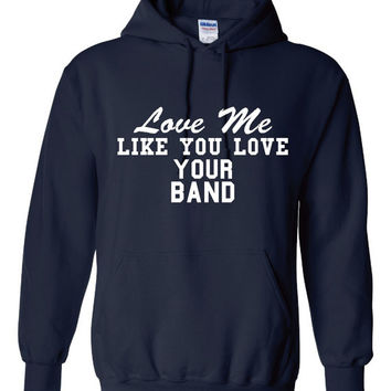 Funny Love Me Like You Love Your Band Unisex Hoodie! Great Love Me Like You Love Your Band Hoodie! Great Gift Idea!!