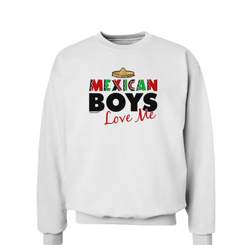 Mexican Boys Love Me Sweatshirt