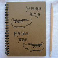 See you later Alligator, After awhile Crocodile (hand-drawn cartoon crocodile) - 5 x 7 journal